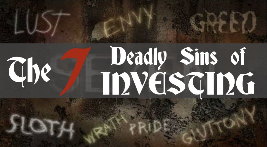 The Seven Deadly Sins of Investing
